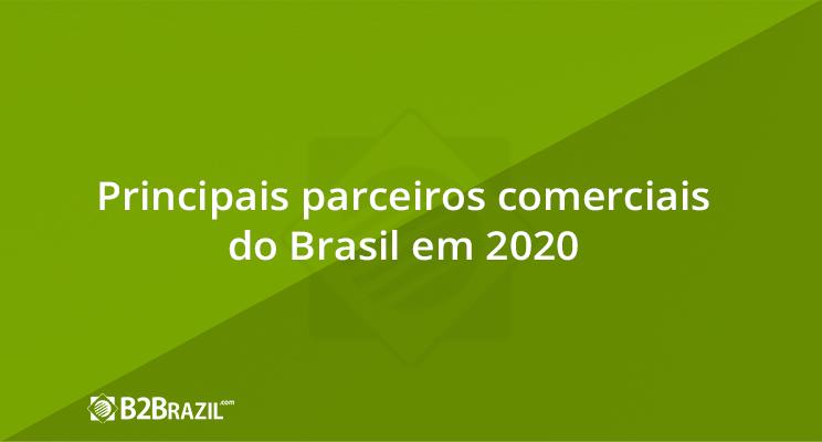 Principais parceiros comerciais do Brasil em 2020
